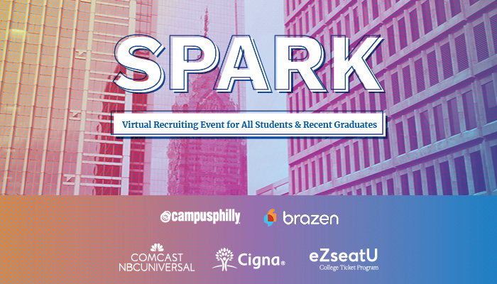 SPARK: Virtual recruiting Event for all students and recent graduates, Campus Philly, brazen, Comcast NBC Universal, Cigna