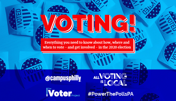 VOTING! Everything you need to know about how, when and where to vote - and get involved - in the 2020 election. Campus Philly, All Voting is Local, The Voter Project #powerthepollspa