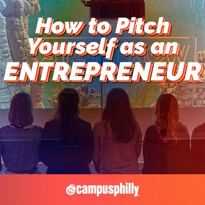 How to pitch yourself as an entrepreneur, Campus Philly